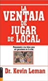 Leman, Kevin: La Ventaja de jugar de local/ The Advantage to Play of Premises: Preparando a Tus Hijos Para Ser Ganadores En La Vida / Preparing Your Children to Be Winners in Life