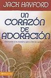 Hayford, Jack W.: Un corazón de adoración: Adorando a la manera que a Dios le agrada (Spanish Edition)