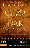 Bright, Bill: El gozo de dar dinamicamente: Invirtiendo en bendiciones eternas (Gozo de Conocer a Dios) (Spanish Edition)