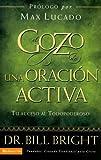 Bright, Bill: El gozo de la oración activa: Tu acceso al Todopoderoso (Gozo de Conocer a Dios) (Spanish Edition)