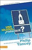 Yancey, Philip: Una iglesia,  ¿Para qué?: Mi peregrinaje personal (Spanish Edition)