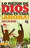 Burns, Jim: Lo mejor de Dios para tu vida ¡Ahora! (Especialidades Juveniles) (Spanish Edition)