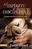Willard, Dallas: El espíritu de las disciplinas: ¿Cómo transforma Dios la vida? (Spanish Edition)