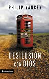 Yancey, Philip: Desilusión con Dios (Spanish Edition)