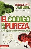 Leys, Lucas: El código de la pureza: El plan de Dios para disfrutar tu sexualidad (Especialidades Juveniles) (Spanish Edition)