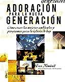 Kimball, Dan: Adoración para la nueva generación: Cómo crear los mejores ambientes y programas para la iglesia de hoy (Spanish Edition)