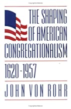 The Shaping of American Congregationalism…