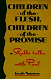 Neusner, Jacob: Children of the Flesh, Children of the Promise: A Rabbi Talks With Paul