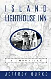 Burke, Jeffrey: Island Lighthouse Inn: A Chronicle