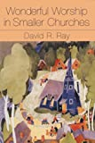 Ray, David: Wonderful Worship in Smaller Churches
