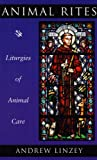 Linzey, Andrew: Animal Rites: Liturgies of Animal Care