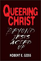 Queering Christ: Beyond Jesus Acted Up by…