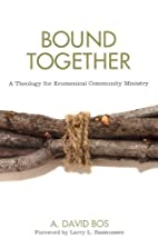 Bound Together: A Theology For Ecumenical…