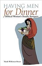 Having Men for Dinner: Biblical Women's…