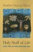 Holy Stuff of Life: Stories, Poems, And…
