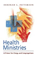 Health Ministries: A Primer for Clergy and…