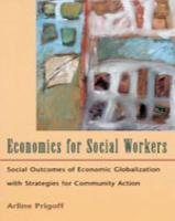 economics-for-social-workers-social-outcomes-of-economic-globalization-with-strategies-for-community-action-international-social-work
