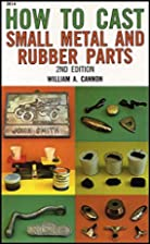 How to Cast Small Metal and Rubber Parts…