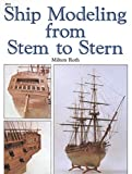 Roth, Milton: Ship Modeling from Stem to Stern