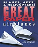 Bringhurst, John: Planes, Jets, &amp; Helicopters: Great Paper Airplanes