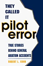 They Called It Pilot Error: True Stories…