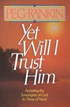 Yet Will I Trust Him: Accepting the…