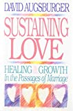 Augsburger, David W.: Sustaining Love: Healing & Growth in the Passages of Marriage