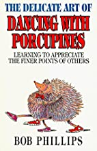 The Delicate Art of Dancing With Porcupines:…