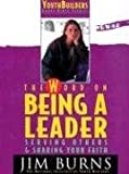 Burns, Jim: The Word on Being a Leader: Serving Others & Sharing Your Faith (Pulse: Youth Builders Group Bible Studies)