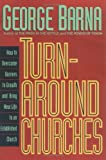 Barna, George: Turn-Around Churches How to Overcome Barriers to Growth an Dbring New Life to an Established Church