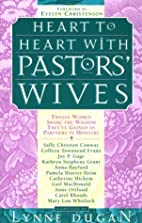 Heart to Heart With Pastors' Wives:…
