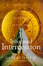 Informed Intercession by George Jr. Otis