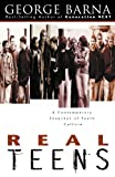 Barna, George: Real Teens: A Contemporary Snapshot of Youth Culture