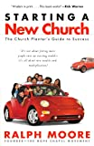 Moore, Ralph: Starting a New Church: The Church Planter's Guide to Success