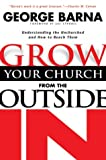 Barna, George: Grow Your Church from the Outside in: Understanding the Unchurched and How to Reach Them