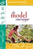Focus on the Family: The Model Marriage (Focus on the Family Marriage Series)