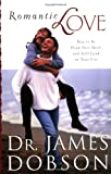 Dobson, James C.: Romantic Love: How to Be Head Over Heels and Still Land on Your Feet