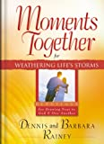 Rainey, Dennis: Moments Together for Weathering Life's Storms