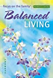 Focus on the Family: Balanced Living (Focus on the Family Women's Series)