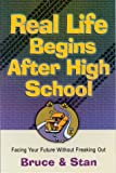 Bickel, Bruce: Real Life Begins After High School: Facing the Future Without Freaking Out (Bickel, Bruce and Jantz, Stan)