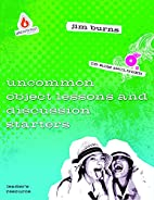 Uncommon Object Lessons and Discussion…