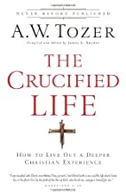 The Crucified Life by A. W. Tozer