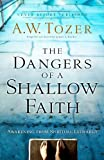 Tozer, A. W.: The Dangers of a Shallow Faith: Awakening from Spiritual Lethargy
