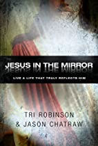 Jesus in the Mirror: Living a Life that…