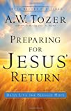 Tozer, A. W.: Preparing for Jesus' Return: Daily Live the Blessed Hope
