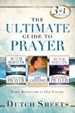 Sheets, Dutch: Ultimate Guide to Prayer: Three Bestsellers in One Volume