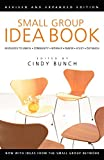 Bunch, Cindy: Small Group Idea Book: Resources to Enrich Community, Worship, Prayer, Bible Study, Outreach