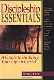 Ogden, Greg: Discipleship Essentials: A Guide to Building Your Life in Christ