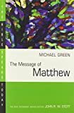 Green, Michael: The Message of Matthew: The Kingdom of Heaven