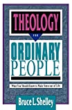 Shelley, Bruce L.: Theology for Ordinary People: What You Should Know to Make Sense out of Life